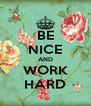 BE NICE AND WORK HARD - Personalised Poster A4 size