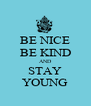 BE NICE BE KIND AND STAY YOUNG - Personalised Poster A4 size