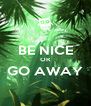 BE NICE OR GO AWAY  - Personalised Poster A4 size