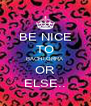 BE NICE TO BACHTORRA OR ELSE.. - Personalised Poster A4 size