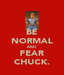 BE NORMAL AND FEAR CHUCK. - Personalised Poster A4 size