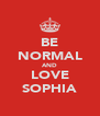 BE NORMAL AND LOVE SOPHIA - Personalised Poster A4 size