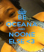 BE OCEANA AND  NOONE ELSE <3 - Personalised Poster A4 size