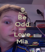 Be Odd AND Love Mia - Personalised Poster A4 size