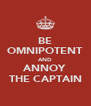 BE OMNIPOTENT AND ANNOY THE CAPTAIN - Personalised Poster A4 size
