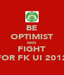 BE OPTIMIST AND FIGHT FOR FK UI 2012 - Personalised Poster A4 size
