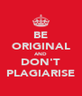 BE ORIGINAL AND DON'T PLAGIARISE - Personalised Poster A4 size