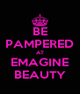 BE PAMPERED AT EMAGINE BEAUTY - Personalised Poster A4 size