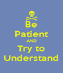 Be Patient AND Try to Understand - Personalised Poster A4 size