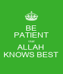 BE PATIENT cuz ALLAH KNOWS BEST - Personalised Poster A4 size