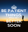 BE PATIENT THINGS  WILL GET BETTER SOON - Personalised Poster A4 size