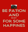 BE PATION AND WAIT FOR SOME HAPPINES - Personalised Poster A4 size