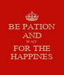 BE PATION AND WAIT FOR THE HAPPINES - Personalised Poster A4 size