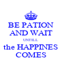 BE PATION AND WAIT UNTILL the HAPPINES COMES - Personalised Poster A4 size