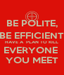 BE POLITE, BE EFFICIENT HAVE A  PLAN TO KILL EVERYONE  YOU MEET - Personalised Poster A4 size