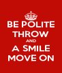 BE POLITE THROW AND A SMILE MOVE ON - Personalised Poster A4 size