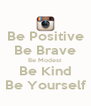 Be Positive Be Brave Be Modest Be Kind Be Yourself - Personalised Poster A4 size