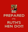 BE PREPARED IT'S  RUTH'S HEN DO!!! - Personalised Poster A4 size