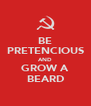 BE PRETENCIOUS AND GROW A BEARD - Personalised Poster A4 size