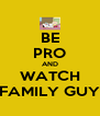BE PRO AND WATCH FAMILY GUY - Personalised Poster A4 size