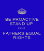 BE PROACTIVE STAND UP  FOR  FATHERS EQUAL RIGHTS - Personalised Poster A4 size
