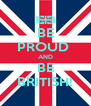 BE PROUD  AND BE BRITISH! - Personalised Poster A4 size