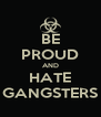 BE PROUD AND HATE GANGSTERS - Personalised Poster A4 size