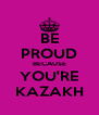 BE PROUD BECAUSE YOU'RE KAZAKH - Personalised Poster A4 size