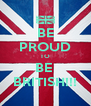 BE PROUD TO BE  BRITISH!!! - Personalised Poster A4 size