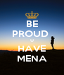 BE PROUD  U HAVE MENA - Personalised Poster A4 size