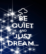 BE QUIET AND JUST DREAM... - Personalised Poster A4 size