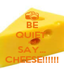 BE QUIET  and SAY... CHEESE!!!!!! - Personalised Poster A4 size