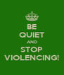 BE QUIET AND STOP VIOLENCING! - Personalised Poster A4 size