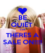BE QUIET  cus THERES A SALE ON!!!! - Personalised Poster A4 size
