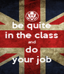 be quite in the class and do your job - Personalised Poster A4 size