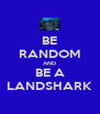 BE RANDOM AND BE A LANDSHARK - Personalised Poster A4 size