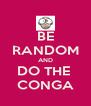 BE RANDOM AND DO THE  CONGA - Personalised Poster A4 size