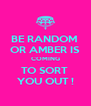 BE RANDOM  OR AMBER IS COMING TO SORT  YOU OUT ! - Personalised Poster A4 size