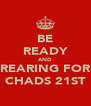 BE READY AND REARING FOR CHADS 21ST - Personalised Poster A4 size