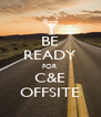 BE READY FOR C&E OFFSITE - Personalised Poster A4 size