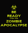 BE READY FOR THE ZOMBIE APOCALYPSE - Personalised Poster A4 size
