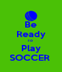 Be Ready To  Play SOCCER  - Personalised Poster A4 size