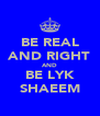 BE REAL AND RIGHT AND BE LYK SHAEEM - Personalised Poster A4 size