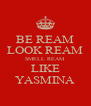 BE REAM LOOK REAM SMELL REAM LIKE YASMINA - Personalised Poster A4 size