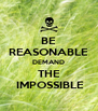 BE REASONABLE DEMAND THE  IMPOSSIBLE - Personalised Poster A4 size