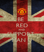 BE  RED AND SUPPORT  MAN U - Personalised Poster A4 size
