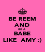BE REEM AND BE A  BABE LIKE  AMY :) - Personalised Poster A4 size