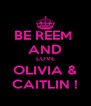 BE REEM  AND LOVE OLIVIA & CAITLIN ! - Personalised Poster A4 size