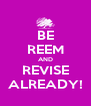BE REEM AND REVISE ALREADY! - Personalised Poster A4 size
