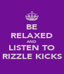 BE RELAXED AND LISTEN TO RIZZLE KICKS - Personalised Poster A4 size